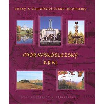 Moravskoslezský kraj: Krásy a tajemství České republiky (80-902363-7-5)