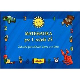 Matematika pro 1. ročník ZŠ: Zábavné procvičování doma i ve škole (80-86285-90-1)