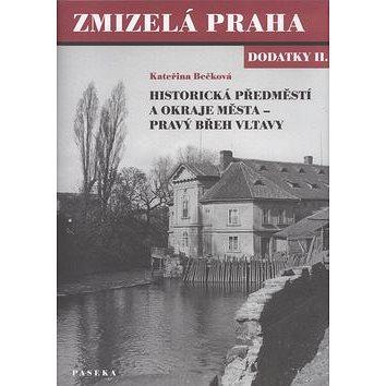 Zmizelá Praha Dodatky II.: Historická předměstí a okraje města - pravý břeh Vltavy (80-7185-622-3)