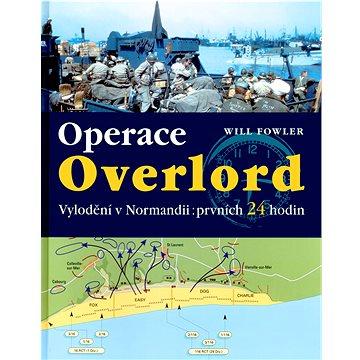 Operace Overlord: Vylodění v Normandii:prvních 24 hodin (80-7360-019-6)
