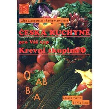 Krevní skupina 0: Česká kuchyně pro Váš typ (80-85936-46-1)