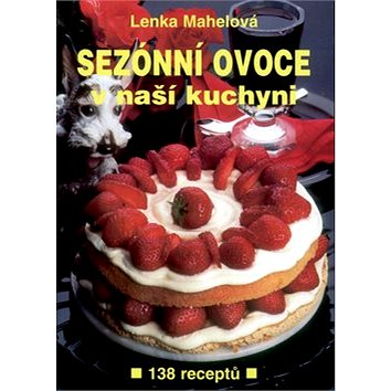 Sezónní ovoce v naší kuchyni: 138 receptů (80-86540-19-7)