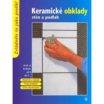 Keramické obklady stěn a podlah: Krok za krokem, od A do Z (80-7236-383-2)