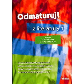 Odmaturuj! z literatury 1: Včetně současné české a světové literatury (80-7358-016-0)