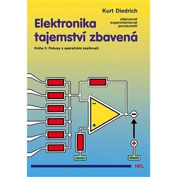 Elektronika tajemství zbavená: Kniha 5: Pokusy s operačními zesilovači (80-86167-24-0)