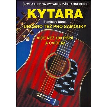 Kytara určeno též pro samouky: Škola hry na kytaru - Základní kurz (80-7237-224-6)