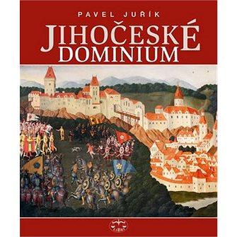 Jihočeské dominium: Rožmberkové, Eggenbergové, Schwarzenbergové a Buquoyové (80-7277-359-3)