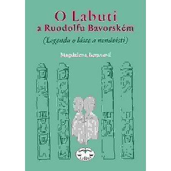 O Labuti a Ruodolfu Bavorském: (Legenda o lásce a nenávisti (978-80-7277-474-6)