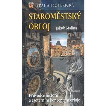 Staroměstský Orloj: Průvodce historií a esoterním konceptem orloje (80-7281-202-5)