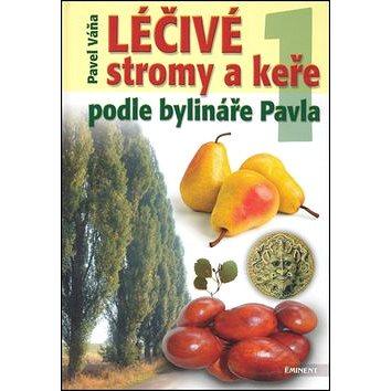 Léčivé stromy a keře: podle bylináře Pavla (80-7281-224-6)