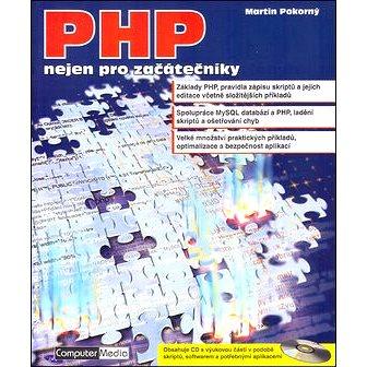 PHP nejen pro začátečníky + CD: Základy PHP, pravidla zápisu skriptů a jejich editace včetně složitě (80-8668-638-8)