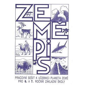 Zeměpis Pracovní sešit pro 6. a 7. ročník základní školy: k učebnici Planeta Země (80-7168-478-3)