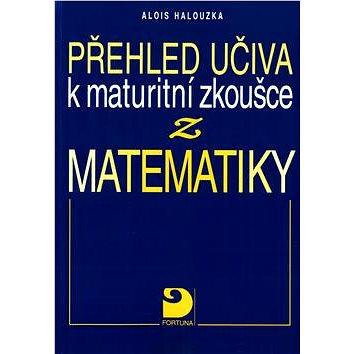 FORTUNA Přehled učiva k maturitní zkoušce z matematiky (80-7168-808-8)