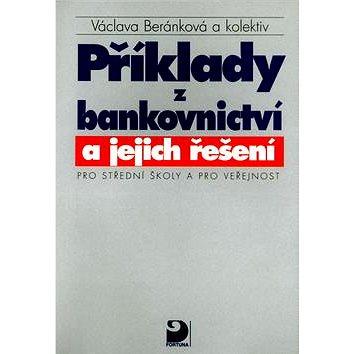 Příklady z bankovnictví a jejich řešení Pro střední školy a pro veřejnost (80-7168-677-8)
