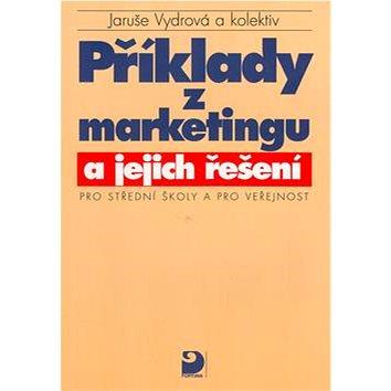 Příklady z marketingu a jejich řešení: pro střední školy a pro veřejnost (80-7168-560-7)
