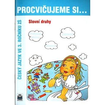 Procvičujeme si Slovní druhy: Český jazyk ve 3.ročníku ZŠ (80-7235-246-6)