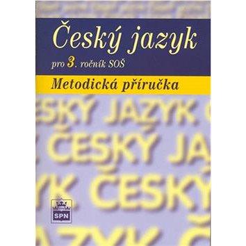 Český jazyk pro 3. ročník SOŠ Metodická příručka (80-7235-313-6)