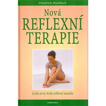 Nová reflexní terapie: zcela nový druh reflexní masáže (80-7336-222-8)