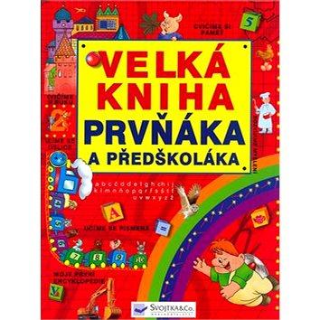 Velká kniha prvňáka a předškoláka: Cvičíme si paměť,Učíme se písmena,Cvičíme si ruku (80-7352-198-9)