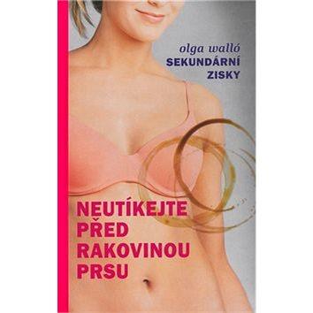 Neutíkejte před rakovinou prsu: Sekundární zisk (80-86349-21-7)
