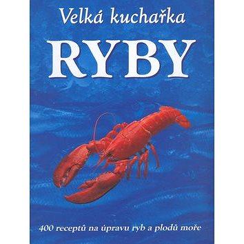 Velká kuchařka Ryby: 400 receptů na úpravu ryb a plodů moře (80-7249-210-1)