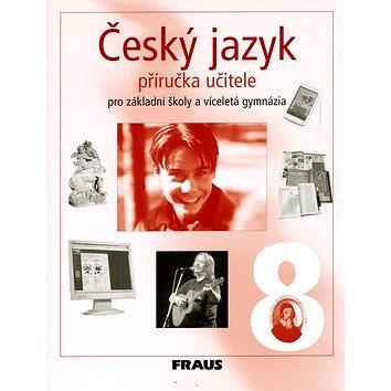 Český jazyk 8 Příručka učitele: Pro základní školy a víceletá gymnázia (80-7238-421-X)