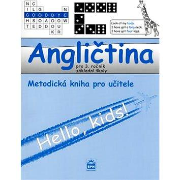 Angličtina pro 3.ročník základní školy Metodická příručka pro učitele: Hello, kids! (80-7235-334-9)