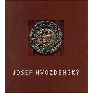 Josef Hvozdenský: Obrazy, grafika, medaile (80-7272-736-2)