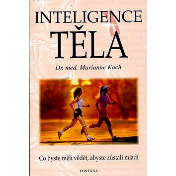 Inteligence těla: Co byste měli vědět , abyste zůstali mladí (80-7336-259-7)