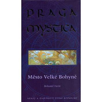 Praga Mystica město Velké bohyně: Krásy a tajemství České Republiky (80-86767-03-5)
