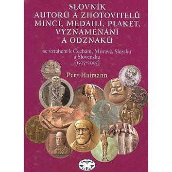 Slovník autorů a zhotovitelů mincí, medailí, plaket, vyznamenání a odzanků: majících vztah k Čechám, (80-7277-324-0)