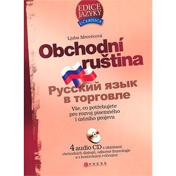 Obchodní ruština + 4CD: Vše, co potřebujete pro rozvoj písemného i ústního projevu (80-251-1598-4)
