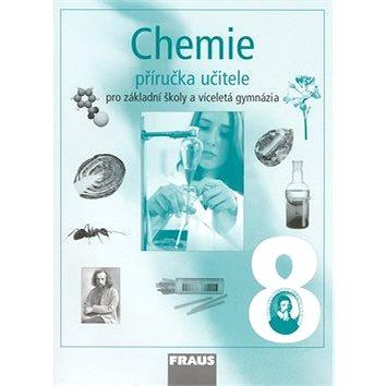 Chemie 8 Příručka učitele: Pro záklaadní školy a víceletá gymnázia (80-7238-444-9)