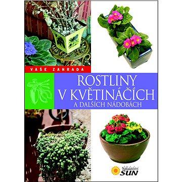 Rostliny v květináčích a dalších nádobách: Vaše zahrada (978-80-7371-346-1)