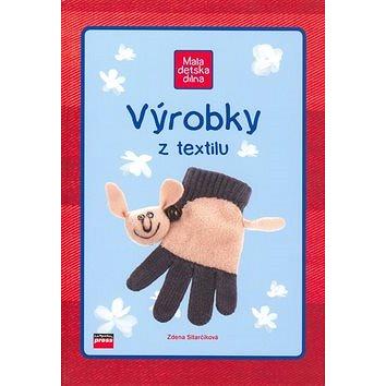 Výrobky z textilu: Mala dětská dílna (80-251-1159-8)