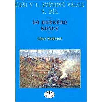 Češi v 1. světové válce 3. díl: Do hořkého konce (80-7277-327-5)