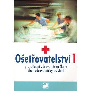 Ošetřovatelství 1: pro střední zdravotnické školy, obor zdravotnický asistent (80-7168-987-4)