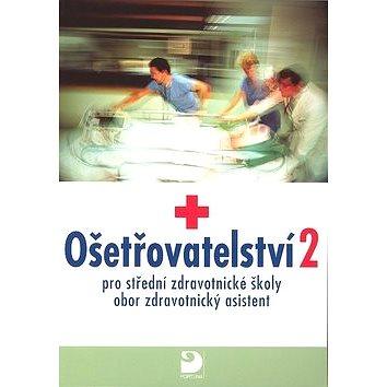 Ošetřovatelství 2: pro střední zdravotnické školy, obor zdravotnický asistent (80-7373-011-1)