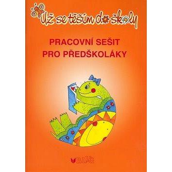 Už se těším do školy: Pracovní sešit pro předškoláky (80-7274-966-8)