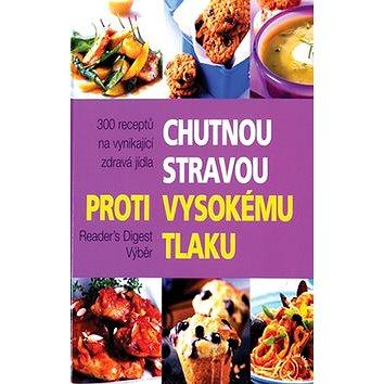 Chutnou stravou proti vysokému tlaku: 300 receptů na vynikající zdravá jídla (9788086880594)