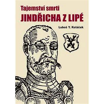 Tajemství smrti Jindřicha z Lipé: Nekorunovaného krále českého (80-7268-400-0)