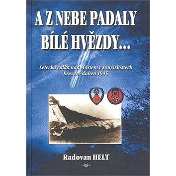 A z nebe padaly bílé hvězdy...: Letecká válka nad Mostem v souvislostech březen-duben 1945 (80-86808-07-6)