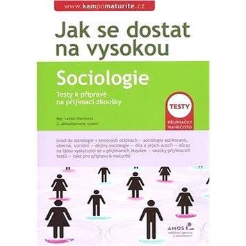 Jak se dostat na vysokou Sociologie: Testy k přípravě na přijímací zkoušky (80-86917-10-X)