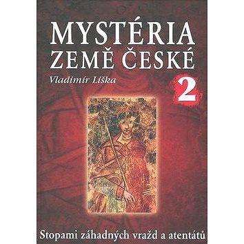 Mystéria země české II.: Stopami záhadných vražd a atentátů (80-7336-388-7)