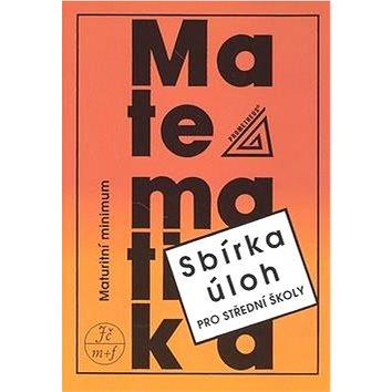 Sbírka úloh pro střední školy Maturitní minimum: Sbírka úloh z matematiky pro střední školy (80-7196-030-6)