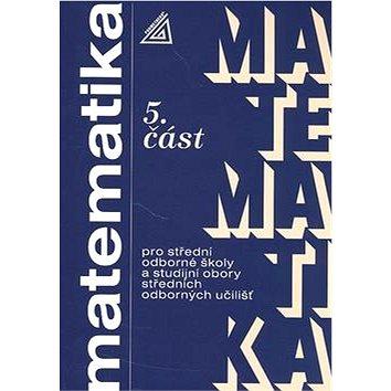 Matematika pro SOŠ a studijní obory SOU 5.část (80-7196-074-8)