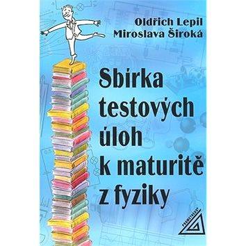 Sbírka testových úloh k maturitě z fyziky (80-7196-222-8)