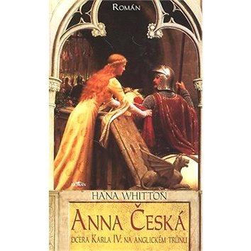 Anna Česká: Dcera Karla IV. na anglickém trůnu (80-7362-509-1)