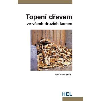 Topení dřevem: ve všech druzích kamen (80-86167-29-1)