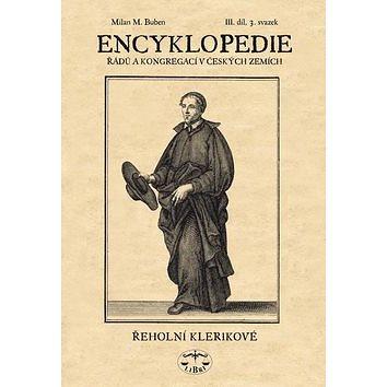Encyklopedie řádů a kongergací v českých zemích III. díl: Řeholní klerikové 3. svazek (80-7277-357-7)